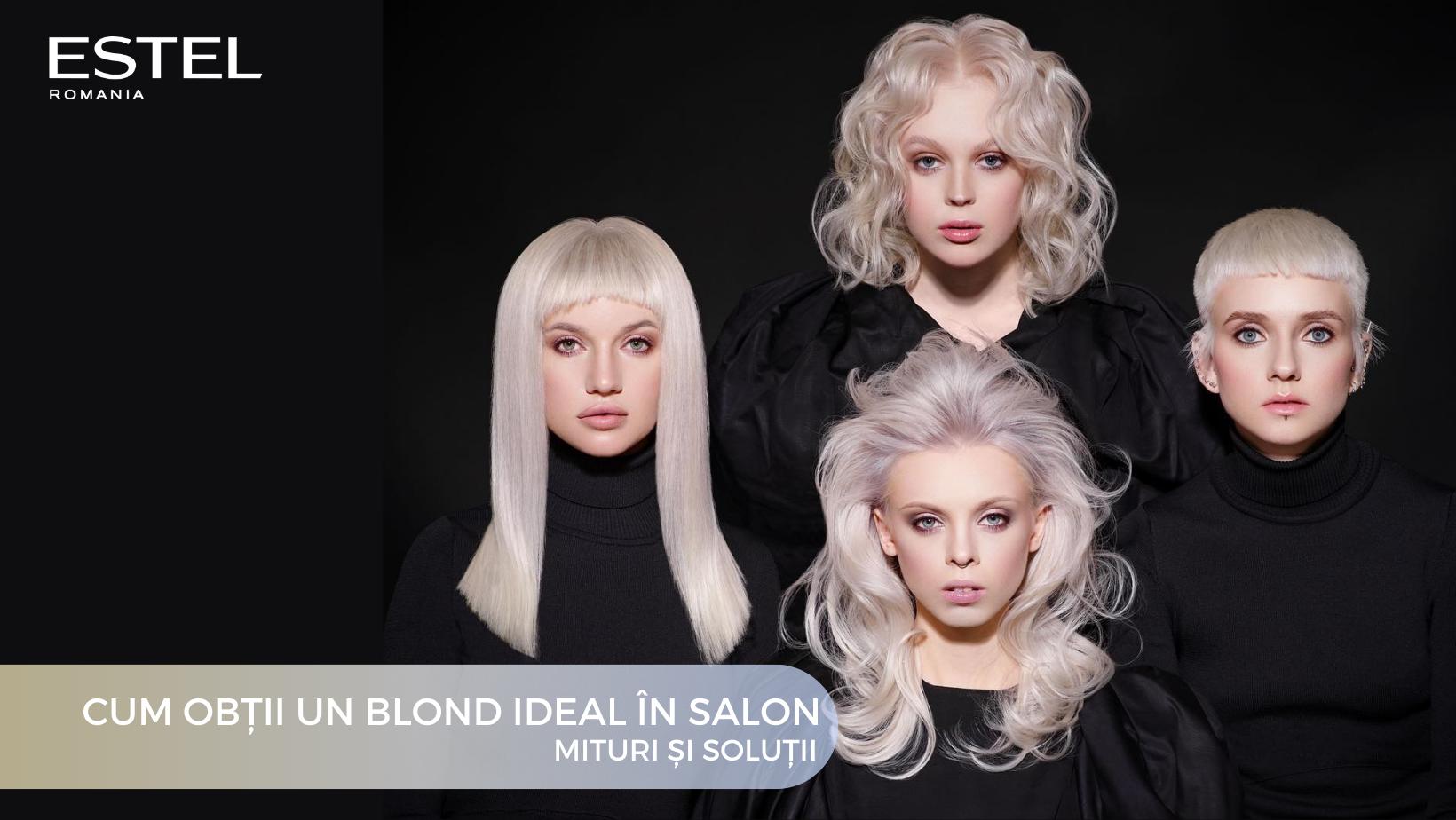 Cum obtii un blond ideal in salon. Mituri si solutii